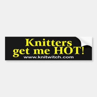 Bumper Sticker - Knitters get me HOT!