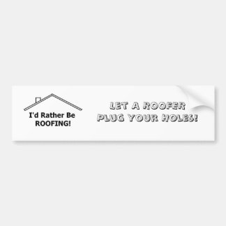 Bumper Sticker  Let A ROOFER Plug Your Holes!