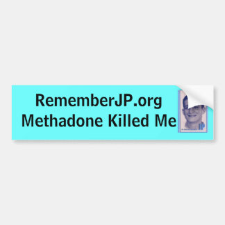 Bumper Sticker Methadone Killed Me