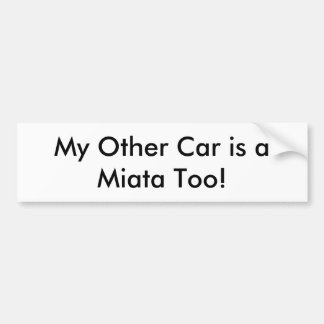"Bumper Sticker: ""My Other Car is a Miata Too!"" Bumper Sticker"