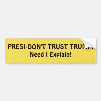 "BUMPER STICKER ""PRESI-DON'T TRUST TRUMP!"""