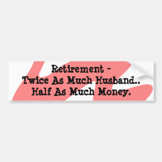 Bumper Sticker Retirement Humor Coral White Funny