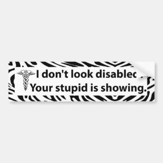 "Bumper Sticker ""Your stupid is showing"""