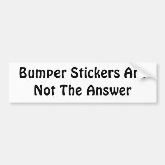 Bumper Stickers Are Not The Answer