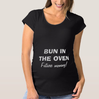 Bun in the oven maternity shirt for mom to be