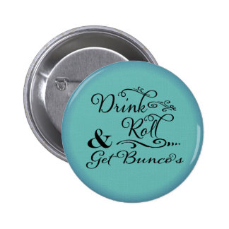Bunco Button - Drink, Roll and Get Bunco's