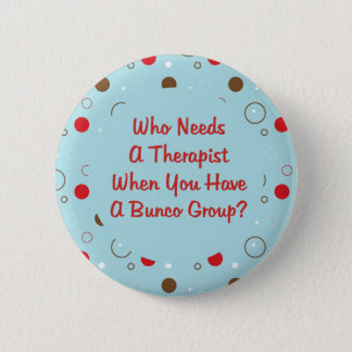 bunco who needs a therapist 2 inch round button