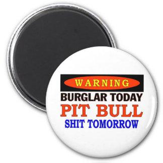 BURGLAR TODAY  PIT BULL WARNING MAGNET