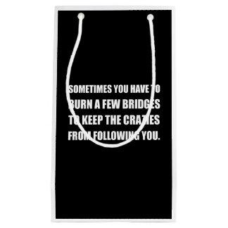 Burn Bridges Crazies Small Gift Bag