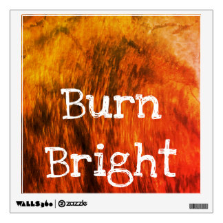 burn bright wall decal