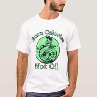 Burn Calories Not Oil T-Shirt