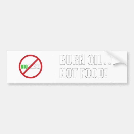 Burn Oil . . . Not Food! Bumper Sticker