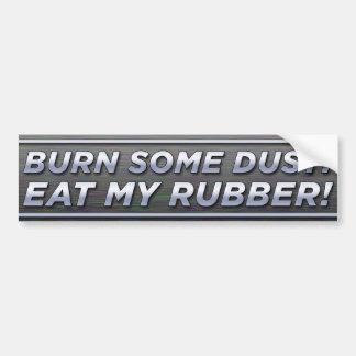Burn Some Dust! Eat My Rubber! Bumper Sticker