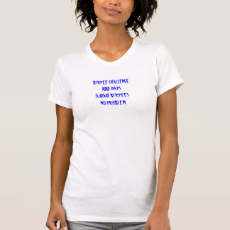 BURPEE CHALLENGE100 DAYS5,050 BURPEESNO PROBLEM T-Shirt