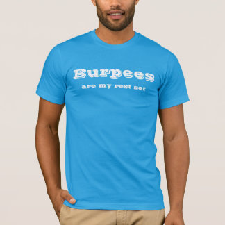 Burpees are my rest set T-Shirt