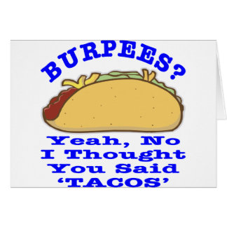 Burpees I Thought You Said Tacos Card