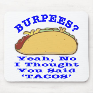 Burpees I Thought You Said Tacos Mouse Pad