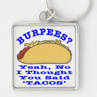 Burpees I Thought You Said Tacos Silver-Colored Square Keychain
