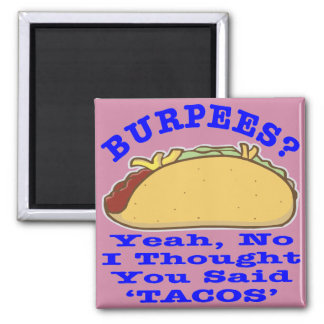 Burpees I Thought You Said Tacos Square Magnet