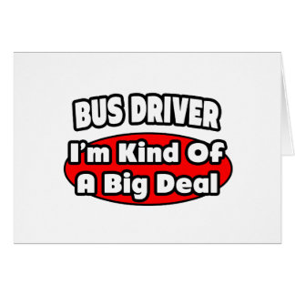 Bus Driver ... Big Deal Greeting Card
