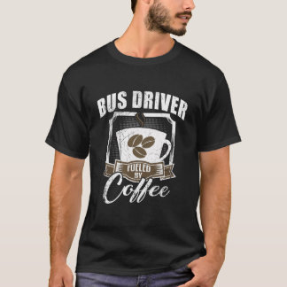 Bus Driver Fueled By Coffee T-Shirt