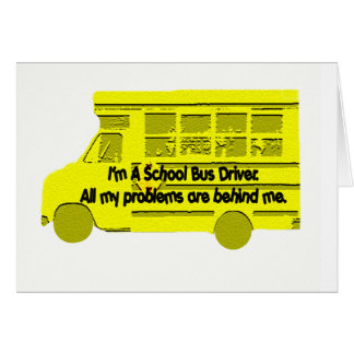 Bus Driver Problems Behind Me Card
