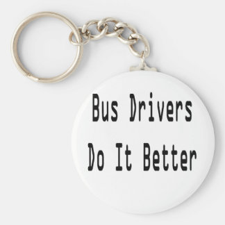 Bus Drivers Do It Better Basic Round Button Keychain