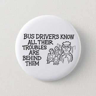 Bus Drivers Know All Their Troubles Behind Them 2 Inch Round Button