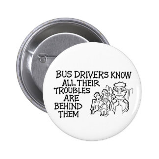 Bus Drivers Know All Their Troubles Behind Them Pin