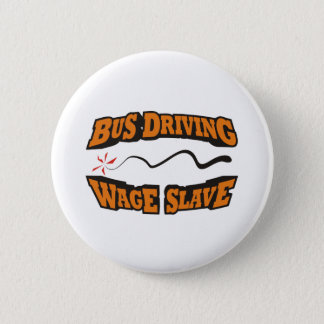 Bus Driving Wage Slave 2 Inch Round Button
