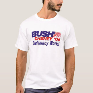 Bush/Cheney '04 Campaign Slogan: Diplomacy Works! T-Shirt