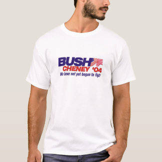 Bush/Cheney '04: We have not yet begun to fight T-Shirt