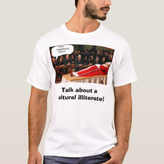 bush/Pope/Santa, Talk about a cultural illiterate! T-Shirt