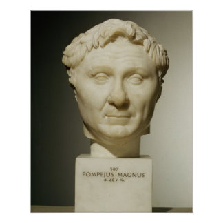Bust of Pompey (106-48 BC) c.60 BC (marble) Posters