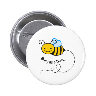 Busy as a  bee 2 inch round button