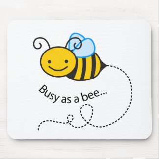 Busy as a  bee mouse pad