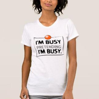 Busy pretending T-Shirt