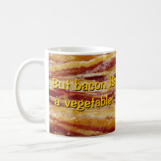 But bacon IS a vegetable. Coffee Mug
