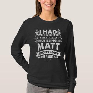 But Being MATT I Didn't Have Ability T-Shirt