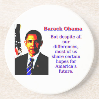 But Despite All Our Differences - Barack Obama Coaster