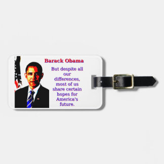 But Despite All Our Differences - Barack Obama Luggage Tag