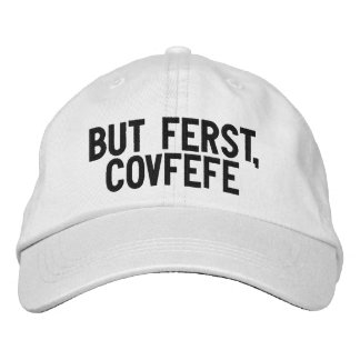 BUT FERST, COVFEFE | funny black and white hat