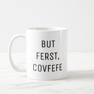 BUT FERST, COVFEFE | funny coffee mug