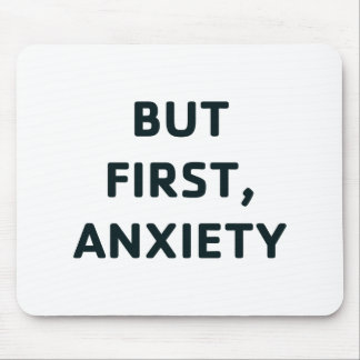 But First, Anxiety Mouse Pad