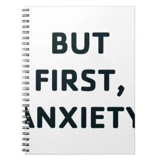 But First, Anxiety Notebook