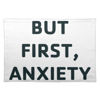 But First, Anxiety Placemat