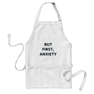 But First, Anxiety Standard Apron