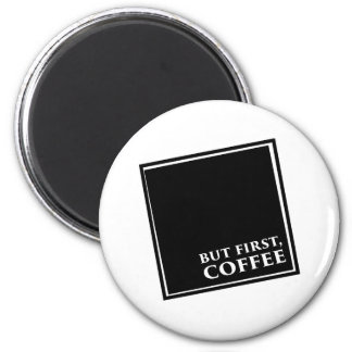 But First, Coffee 2 Inch Round Magnet