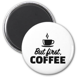 But first coffee 2 inch round magnet