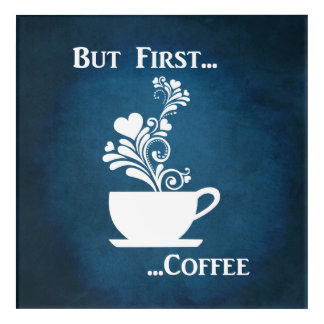 But First, Coffee Acrylic Wall Art